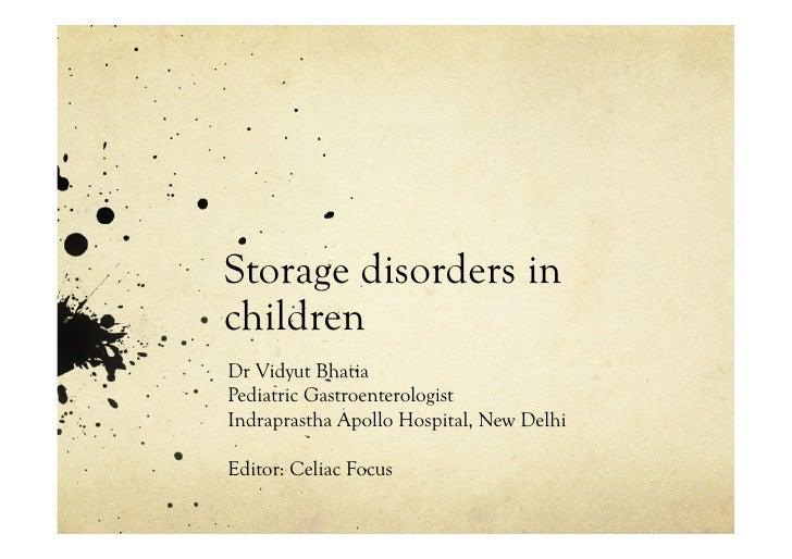 Storage disorders inchildrenDr Vidyut BhatiaPediatric GastroenterologistIndraprastha Apollo Hospital, New DelhiEditor: Cel...