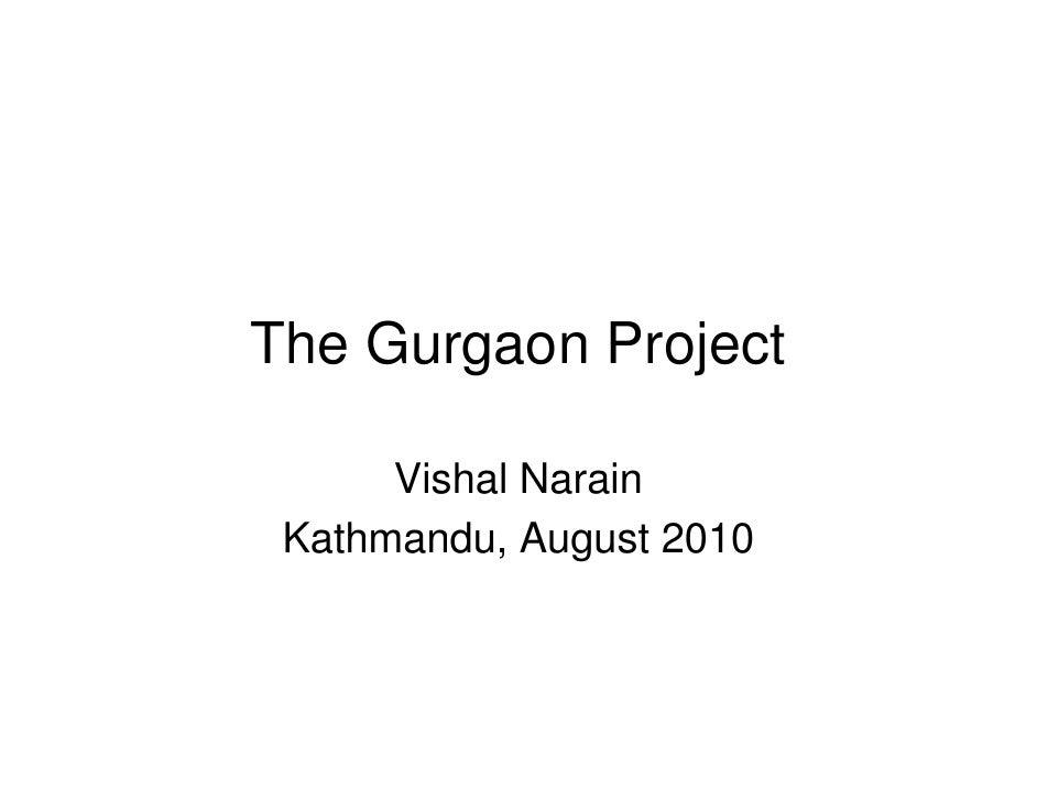 The Gurgaon Project        Vishal Narain  Kathmandu, August 2010