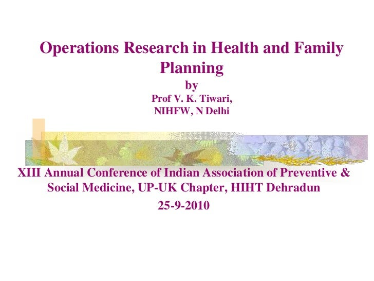 Operations Research in Health and Family Planning byProf V. K. Tiwari, NIHFW, N Delhi<br />XIII Annual Conference of India...