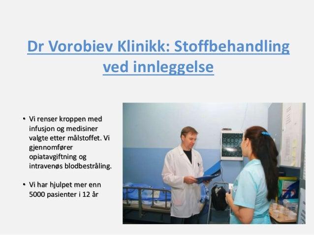 Dr Vorobiev Klinikk: Stoffbehandling  ved innleggelse  • Vi renser kroppen med  infusjon og medisiner  valgte etter målsto...
