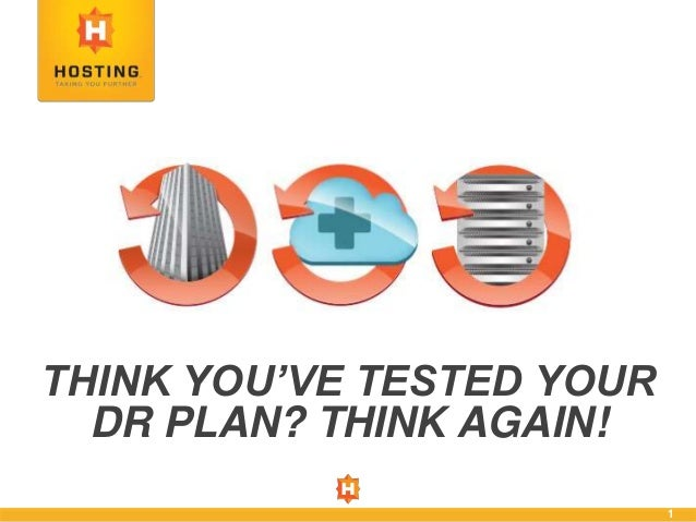 1 THINK YOU'VE TESTED YOUR DR PLAN? THINK AGAIN!