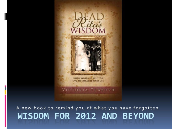 A new book to remind you of what you have forgottenWISDOM FOR 2012 AND BEYOND