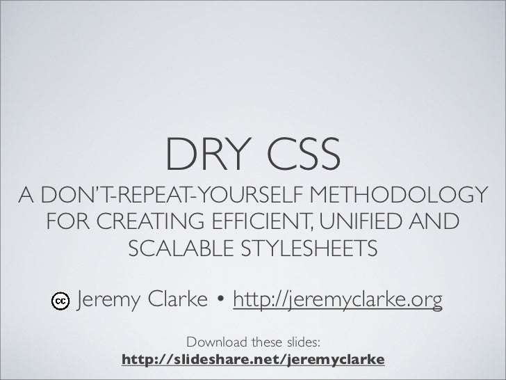 DRY CSSA DON'T-REPEAT-YOURSELF METHODOLOGY  FOR CREATING EFFICIENT, UNIFIED AND         SCALABLE STYLESHEETS    Jeremy Cla...