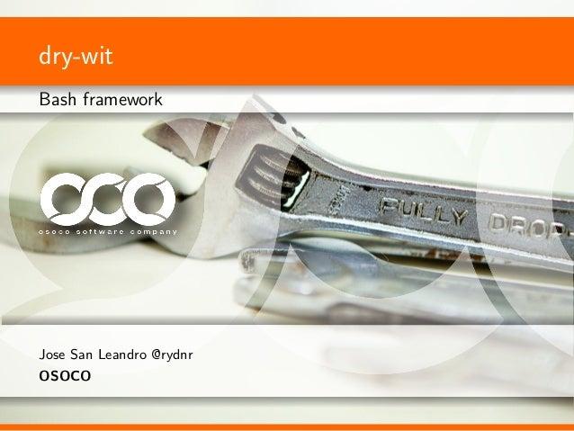 dry-wit Bash framework Jose San Leandro @rydnr OSOCO