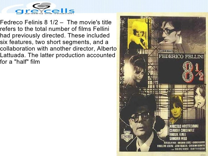 Fedreco Felinis 8 1/2 –  The movie's title  refers to the total number of films Fellini  had previously directed. These in...