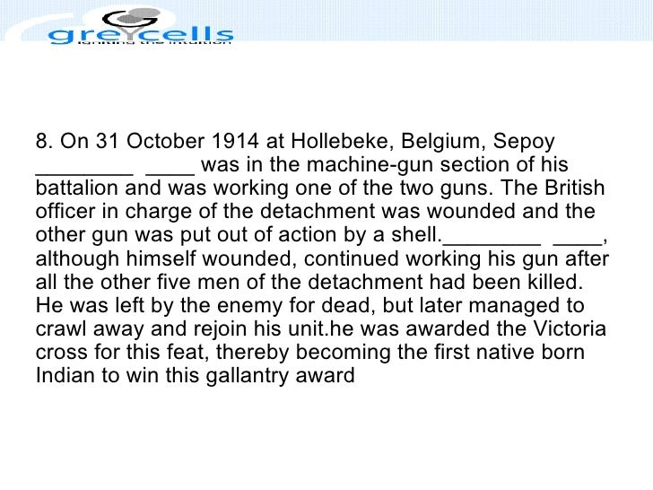 8. On 31 October 1914 at Hollebeke, Belgium, Sepoy ________ ____ was in the machine-gun section of his battalion and was ...