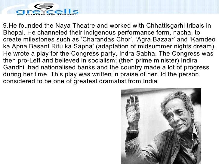 9.He founded the Naya Theatre and worked with Chhattisgarhi tribals in Bhopal. He channeled their indigenous performance f...
