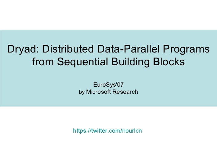 Dryad: Distributed Data-Parallel Programs from Sequential Building Blocks EuroSys'07 by  Microsoft Research https://twitte...
