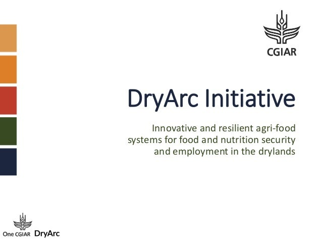 DryArc Initiative Innovative and resilient agri-food systems for food and nutrition security and employment in the drylands