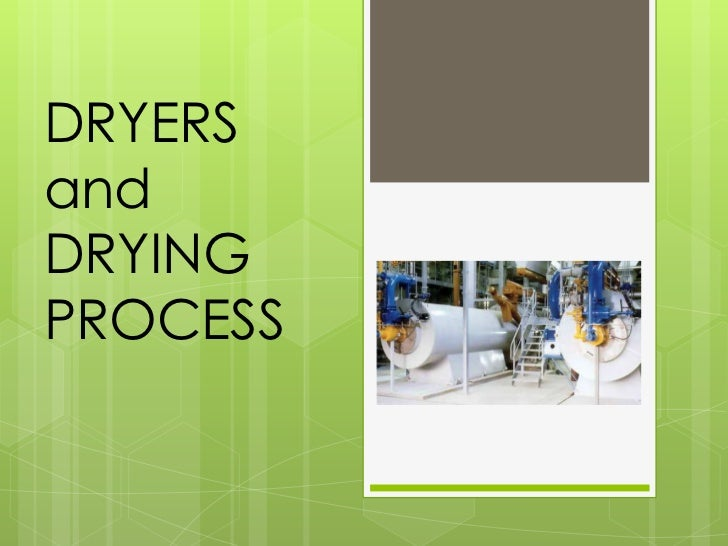 DRYERS and DRYING PROCESS<br />
