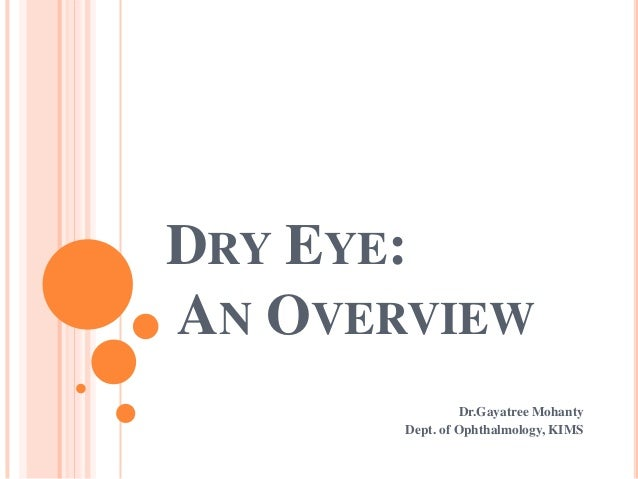DRY EYE:AN OVERVIEW                 Dr.Gayatree Mohanty       Dept. of Ophthalmology, KIMS