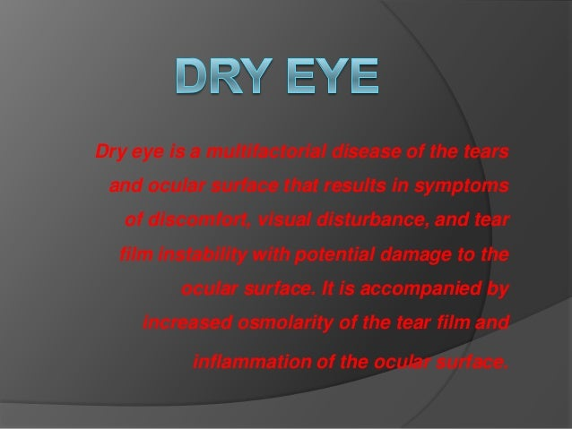 Dry eye is a multifactorial disease of the tears and ocular surface that results in symptoms of discomfort, visual disturb...