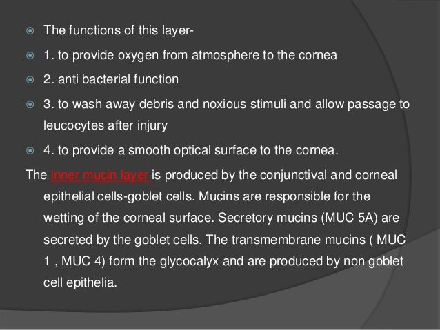  Mucus is produced when the electrolyte composition of the tear film changes from normal or when it becomes hyperosmolar....