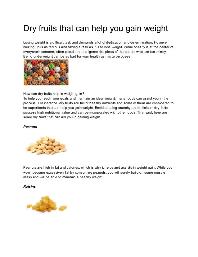 Dry fruits that can help you gain weight Losing weight is a difficult task and demands a lot of dedication and determinati...