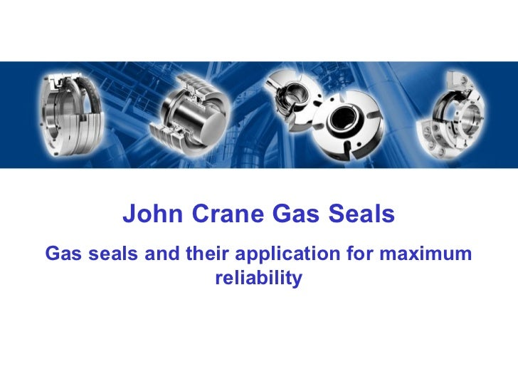 John Crane Gas SealsGas seals and their application for maximum                 reliability