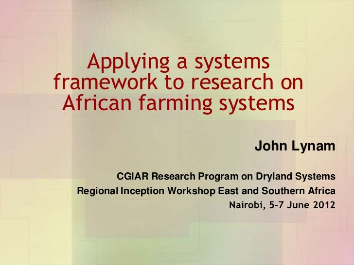 Applying a systemsframework to research on African farming systems                                     John Lynam         ...