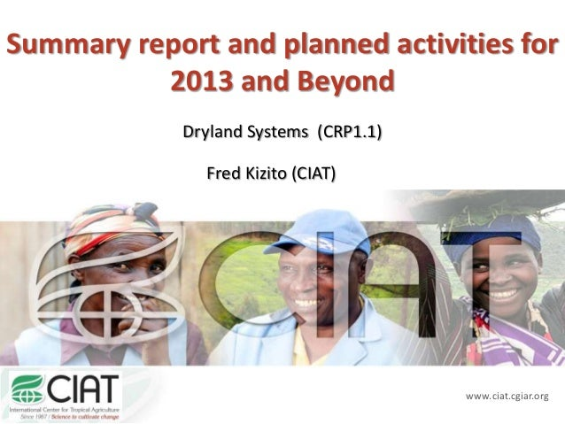 www.ciat.cgiar.org Summary report and planned activities for 2013 and Beyond Dryland Systems (CRP1.1) Fred Kizito (CIAT)