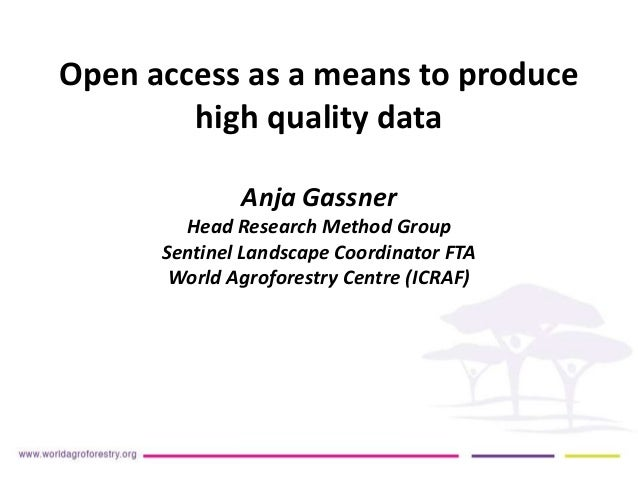 Open access as a means to produce  high quality data  Anja Gassner  Head Research Method Group  Sentinel Landscape Coordin...