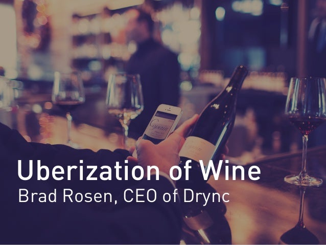 Uberization of Wine Brad Rosen, CEO of Drync