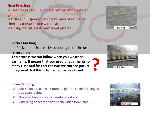 Seam Marking:  Side seam hand sand is done to get the seam marking at side seam point.  This effect is visible after was...