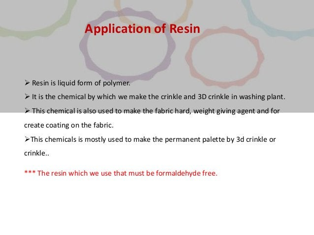 Application of Resin  Resin is liquid form of polymer.  It is the chemical by which we make the crinkle and 3D crinkle i...