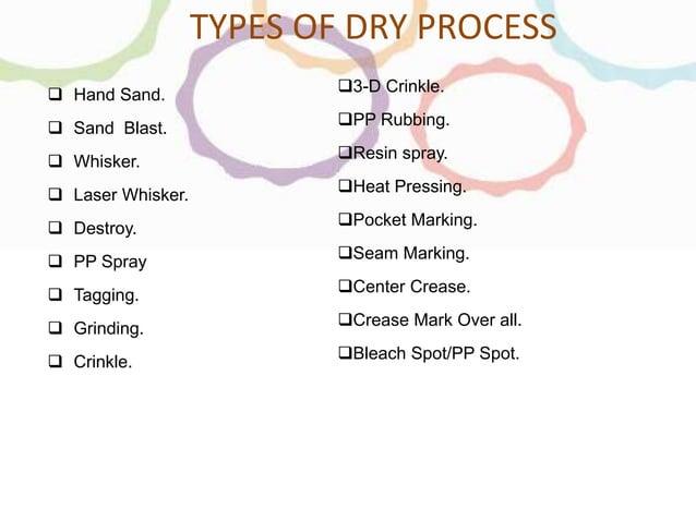 TYPES OF DRY PROCESS  Hand Sand.  Sand Blast.  Whisker.  Laser Whisker.  Destroy.  PP Spray  Tagging.  Grinding. ...