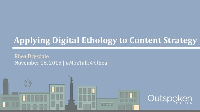 Applying Digital Ethology to Content Strategy Rhea Drysdale November 16, 2015 | #MozTalk @Rhea