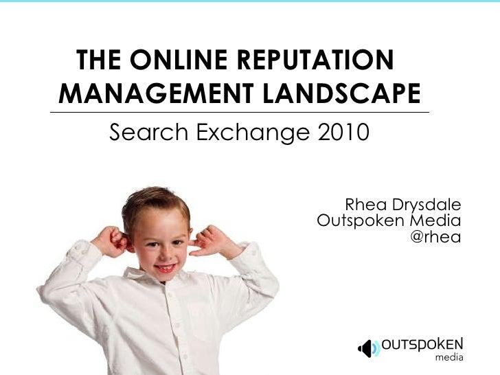 THE ONLINE REPUTATION  MANAGEMENT LANDSCAPE Search Exchange 2010 Rhea Drysdale Outspoken Media @rhea