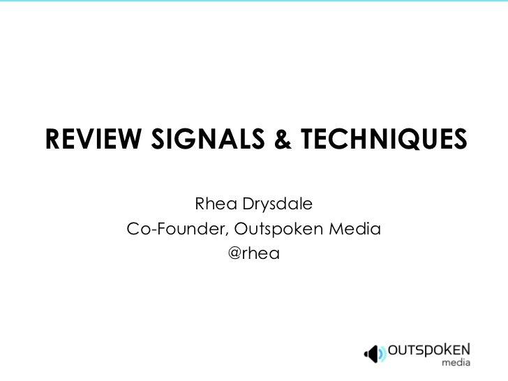 REVIEW SIGNALS & TECHNIQUES Rhea Drysdale Co-Founder, Outspoken Media @rhea