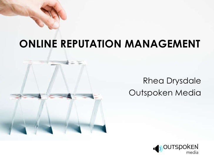 ONLINE REPUTATION MANAGEMENT Rhea Drysdale Outspoken Media