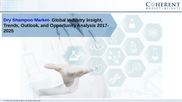 © Coherent market Insights. All Rights Reserved Dry Shampoo Market- Global Industry Insight, Trends, Outlook, and Opportun...