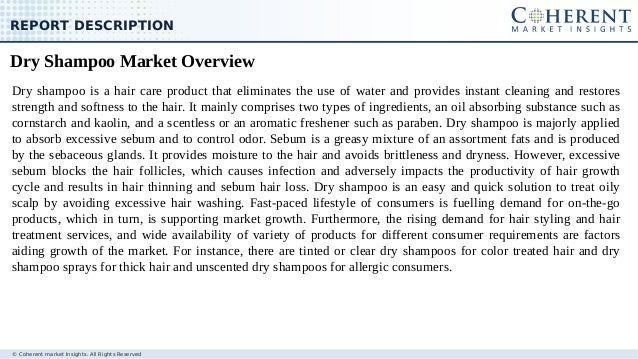 © Coherent market Insights. All Rights Reserved REPORT DESCRIPTION Dry shampoo is a hair care product that eliminates the ...