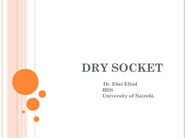 DRY SOCKET Dr. Ebei Eliud BDS University of Nairobi.
