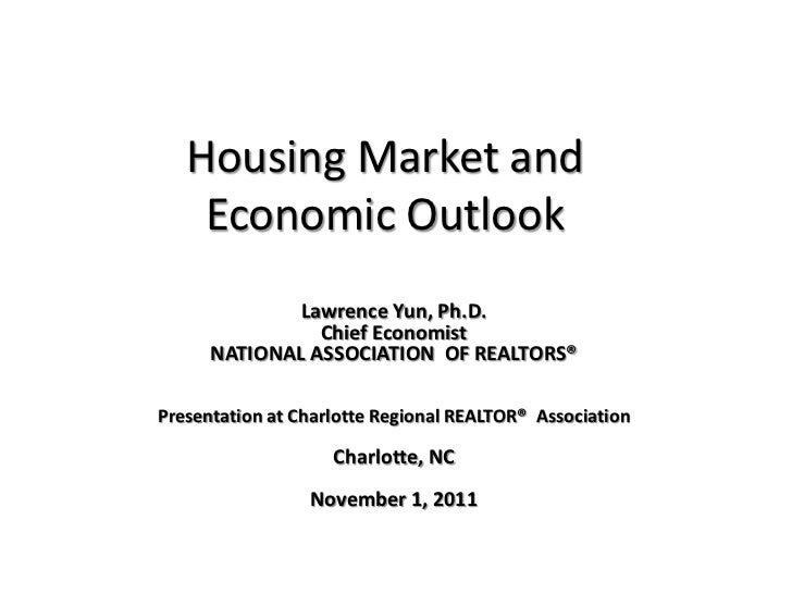 Housing Market and    Economic Outlook              Lawrence Yun, Ph.D.                Chief Economist      NATIONAL ASSOC...