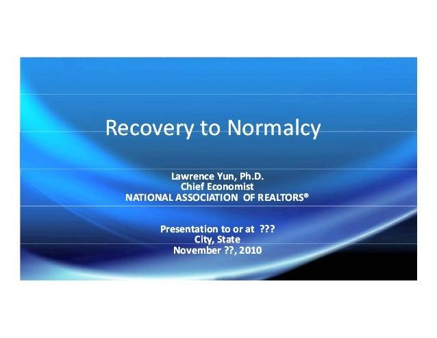 Recovery to NormalcyRecovery to NormalcyRecoverytoNormalcyRecoverytoNormalcy LawrenceYun,Ph.D.LawrenceYun,Ph.D. Ch...