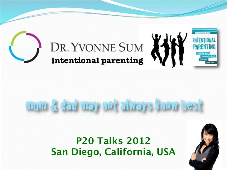 intentional parentingmum & dad may not always know best         P20 Talks 2012    San Diego, California, USA