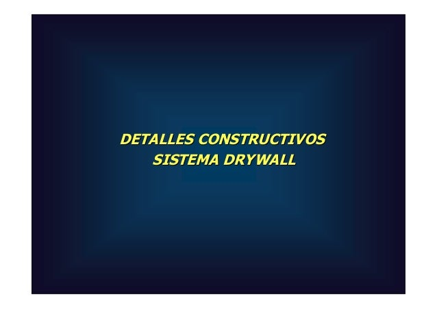 DETALLES CONSTRUCTIVOS   SISTEMA DRYWALL