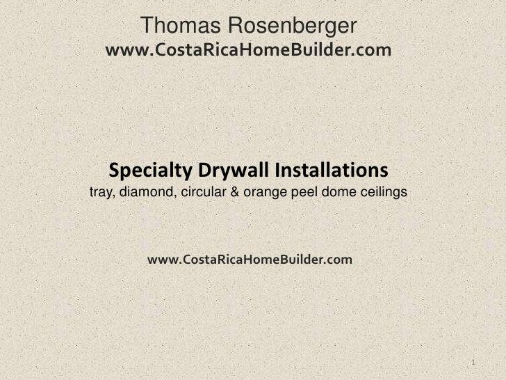 Thomas Rosenberger  www.CostaRicaHomeBuilder.com   Specialty Drywall Installationstray, diamond, circular & orange peel do...