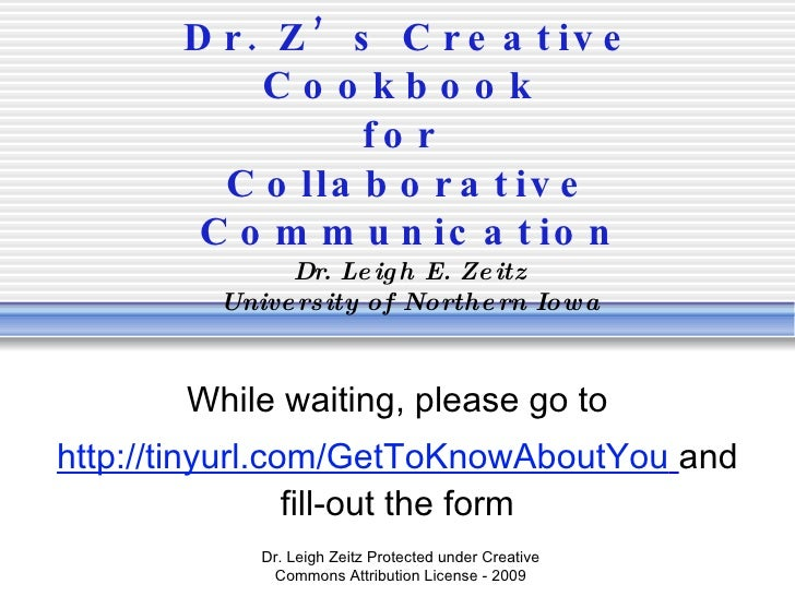 Dr. Z's Creative Cookbook  for  Collaborative Communication Dr. Leigh E. Zeitz University of Northern Iowa While waiting, ...