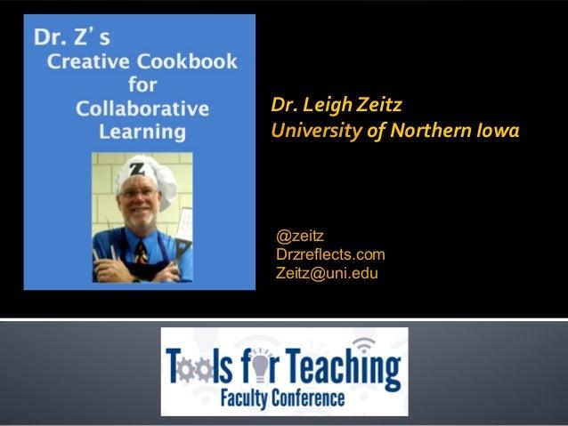 Dr. Leigh Zeitz University of Northern Iowa @zeitz Drzreflects.com Zeitz@uni.edu