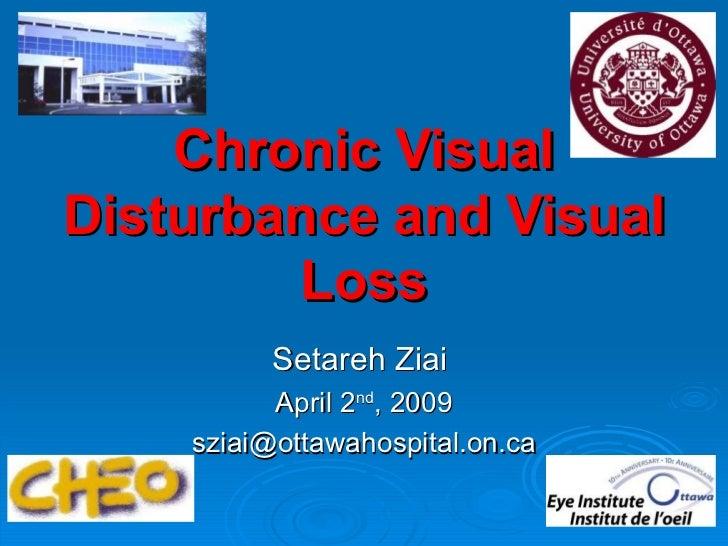 Chronic VisualDisturbance and Visual        Loss          Setareh Ziai          April 2nd, 2009    sziai@ottawahospital.on...