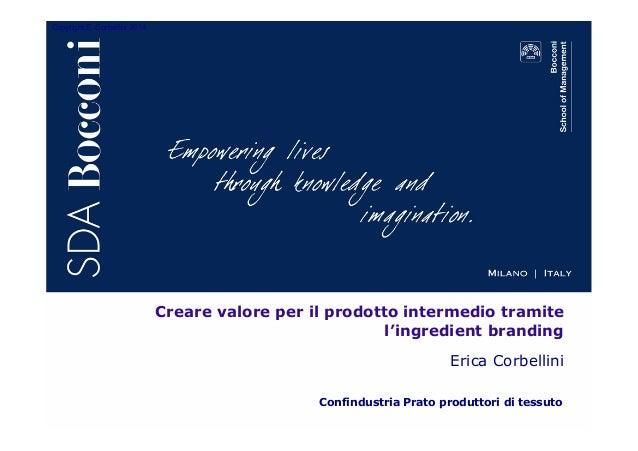 Copyright E. Corbellini 2014 Creare valore per il prodotto intermedio tramite l'ingredient branding Erica Corbellini Confi...