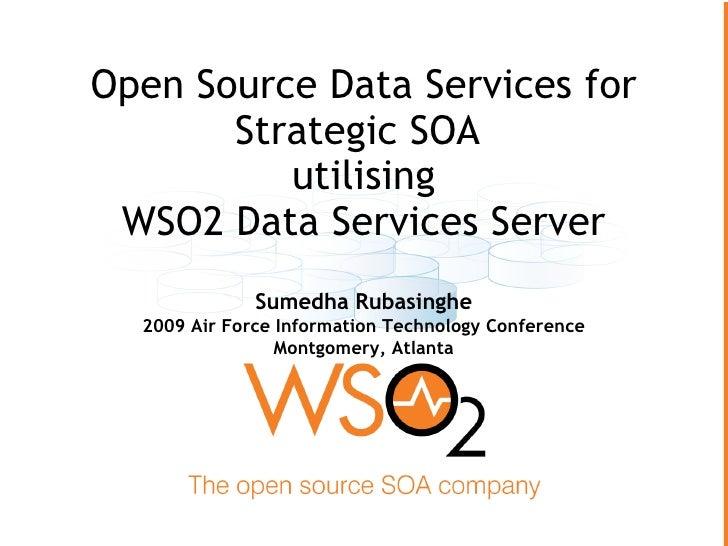Open Source Data Services for        Strategic SOA           utilising  WSO2 Data Services Server               Sumedha Ru...