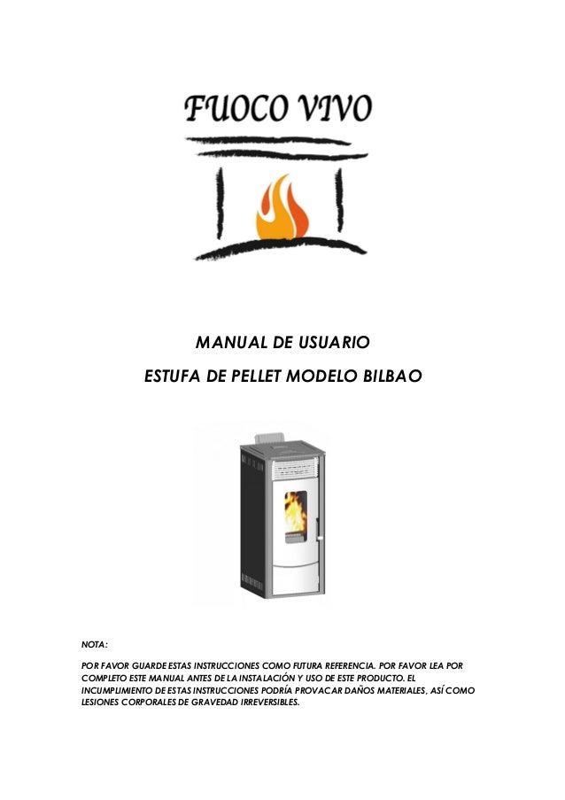 MANUAL DE USUARIO ESTUFA DE PELLET MODELO BILBAO NOTA: POR FAVOR GUARDE ESTAS INSTRUCCIONES COMO FUTURA REFERENCIA. POR FA...