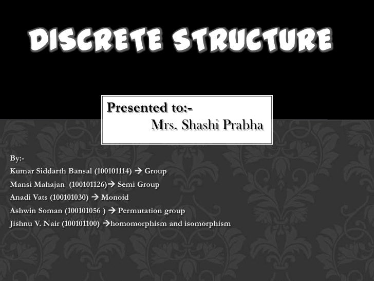 DISCRETE STRUCTURE                         Presented to:-                                Mrs. Shashi PrabhaBy:-Kumar Sidda...