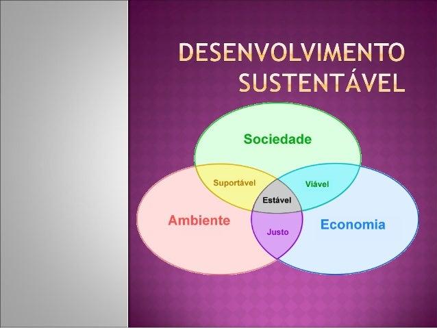    Desenvolvimento sustentável significa obter    crescimento econômico necessário,    garantindo a preservação do meio a...