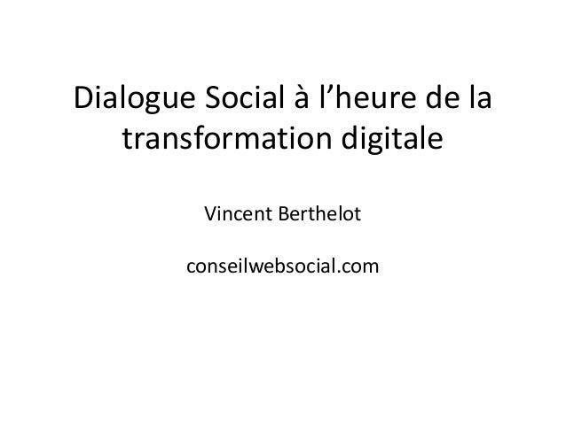 Dialogue Social à l'heure de la transformation digitale Vincent Berthelot  conseilwebsocial.com