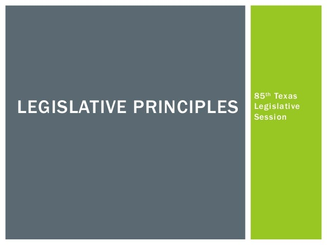 85th Texas Legislative Session LEGISLATIVE PRINCIPLES
