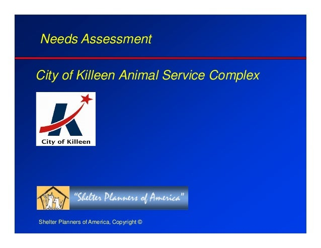 City of Killeen Animal Service Complex Needs Assessment Shelter Planners of America, Copyright ©