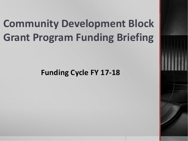 Community Development Block Grant Program Funding Briefing Funding Cycle FY 17-18
